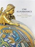 Une renaissance : L'art entre Flandre et Champagne 1150-1250