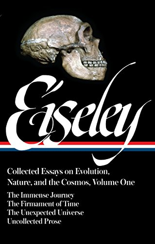 Loren Eiseley: Collected Essays on Evolution, Nature, and the Cosmos Vol. 1 (LOA #285): The Immense Journey, The Firmament of Time, The Unexpected ... (Library of America Loren Eiseley Edition)