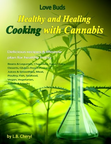 Love Buds: Healthy and Healing: Recipes with Weed and Pot (Cooking with Cannabis) (Volume 1)