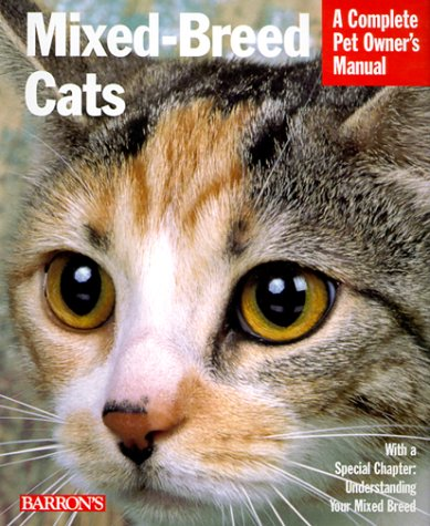mixed-breed-cats-everything-about-purchase-care-nutrition-health-care-behavior-and-showing-complete-pet-owner-s-manual