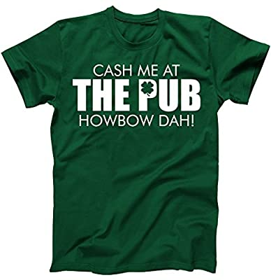 Cash Me At The Pub Howbow Dah! Funny St. Patrick's Day T-Shirt