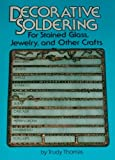 Decorative Soldering for Stained Glass, Jewelry, and Other Crafts 9780913417003