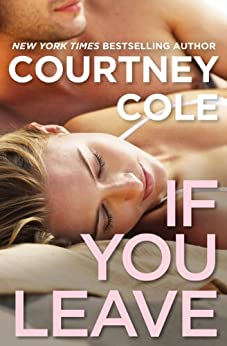 If You Leave: The Beautifully Broken Series: Book 2 by [Cole, Courtney]