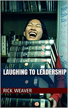 Laughing to Leadership by [Weaver, Rick]