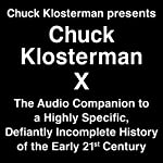 Chuck Klosterman X: A Highly Specific, Defiantly Incomplete History of the Early 21st Century | Chuck Klosterman