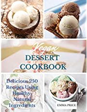 Vegan Dessert Cookbook: Delicious 250 Recipes Using Healthy, Natural Ingredients