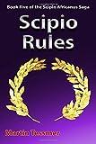 Scipio Rules: Book Five of the Scipio Africanus Saga (Volume 5)