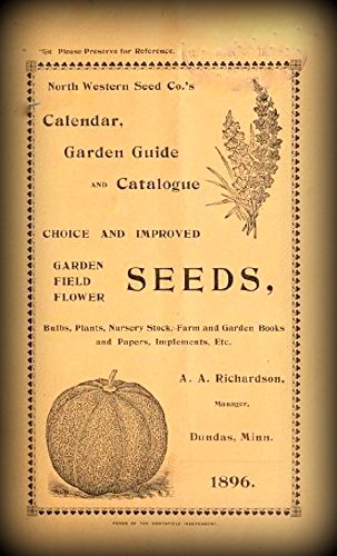North Western Seed Co.'s Calendar, Garden Guide and Catalogue of Choice and Improved Garden Field Flower Seeds, Bulbs, Plants,Nursery Stock, Farm and Garden Books and Papers, Implements, Etc.