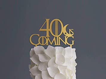 40 Is Coming Cake Topper Game Of Thrones 30 Birthday