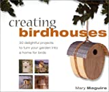 Creating Birdhouses, Mary Maguire, 075480450X