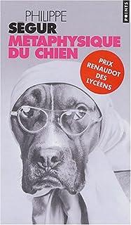 Métaphysique du chien : [roman], Ségur, Philippe