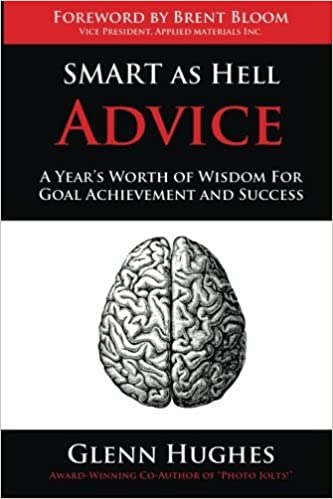 SMART as Hell Advice: A Year's Worth of Wisdom For Goal Achievement and Success by Glenn Hughes (2015-10-03)