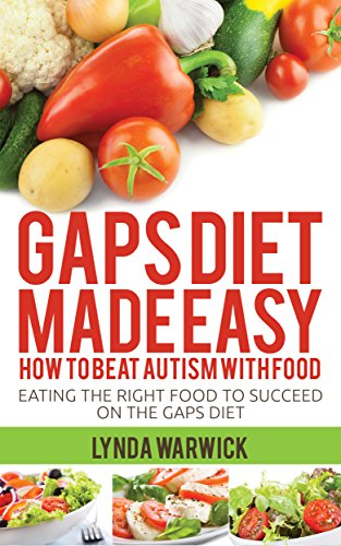 Book: Gaps Diet Made Easy - How to Beat Autism With Food - Eating the Right Food to Succeed On the Gaps Diet by Lynda Warwick
