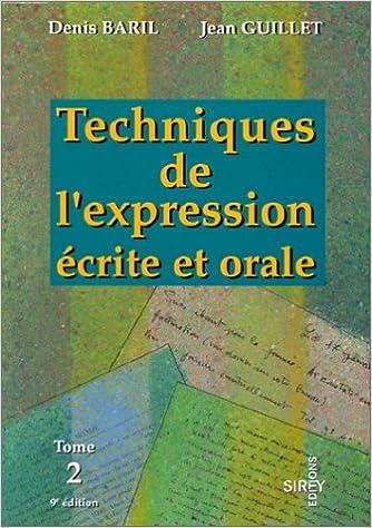 Téléchargement Techniques de l'expression écrite et orale Tome 2 : L'argumentation, la communication professionnelle pdf