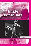 Inside British Jazz: Crossing Borders of Race, Nation and Class (Ashgate Popular and Folk Music Series)