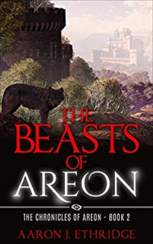 The Beasts of Areon (The Chronicles of Areon Book 2) by [Ethridge, Aaron J.]