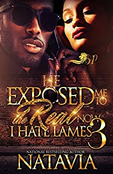 He Exposed me to the Real, Now I Hate Lames 3 by [Natavia]