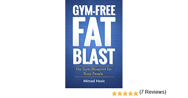 Gym free fat blast no gym blueprint for busy people kindle gym free fat blast no gym blueprint for busy people kindle edition by mirsad hasi health fitness dieting kindle ebooks amazon malvernweather Choice Image