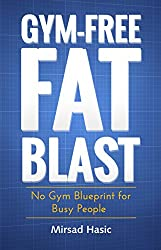 Gym-Free Fat Blast - No Gym Blueprint for Busy People