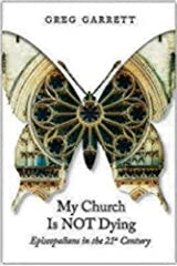 My Church Is Not Dying: Episcopalians in the 21st Century Paperback