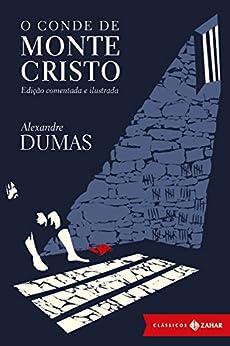 O conde de Monte Cristo: edição comentada e ilustrada (Clássicos Zahar) por [Dumas, Alexandre]