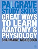 Great Ways to Learn Anatomy & Physiology (Palgrave Study Skills)