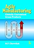 Agile Manufacturing : Globalised Customerized Green Products, Chowdiah, M. P., 9381141584