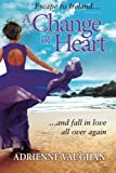 A Change of Heart: Escape to Ireland ... and fall in love all over again (The Heartfelt Series) (Volume 2)