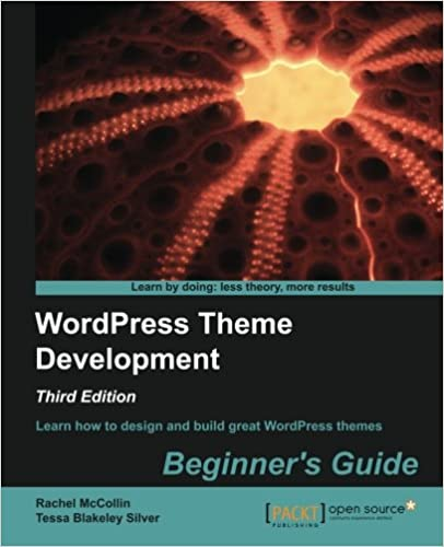 WordPress Theme Development - Beginner\'s Guide: Tessa Blakeley ...