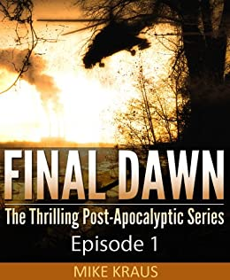 Final Dawn: Episode 1 (The Thrilling Post-Apocalyptic Series) by [Kraus, Mike]