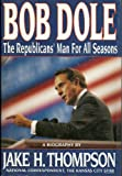 img - for Bob Dole: The Republicans' Man for all Seasons book / textbook / text book