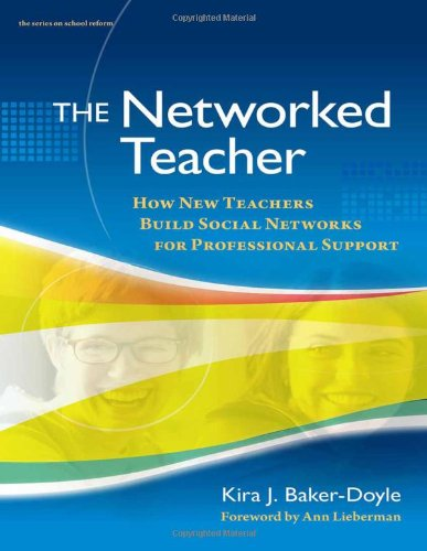 The Networked Teacher: How New Teachers Build Social Networks for Professional Support (Series on School Reform)