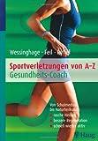 Sportverletzungen von A - Z: Gesundheits-Coach - Von Schulmedizin bis Naturheilkunde : rasche Heilung / bessere Regeneration / schnell wieder aktiv