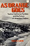 img - for As Orange Goes: Twelve California Families and the Future of American Politics by Karl A. Lamb (1974-10-03) book / textbook / text book