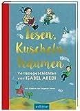 Lesen, Kuscheln, Träumen: Vorlesegeschichten von Isabel Abedi