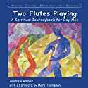 Two Flutes Playing: A Spiritual Journeybook for Gay Men (White Crane Spirituality) Audiobook by Andrew Ramer Narrated by Matthew S. Posner
