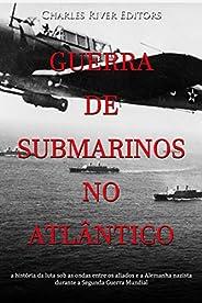 Guerra de submarinos no Atlântico: a história da luta sob as ondas entre os aliados e a Alemanha nazista duran