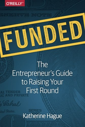Funded: The Entrepreneur's Guide to Raising Your First Round