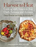Harvest to Heat: Cooking with America's Best Chefs, Farmers, and Artisans