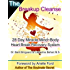 The Breakup Cleanse: 28 Day Miracle Mind~Body Heart Break Recovery System
