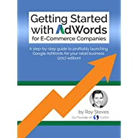 Getting Started With AdWords Guide for E-Commerce Companies: A step-by-step guide to profitably launching Google AdWords for your retail business.