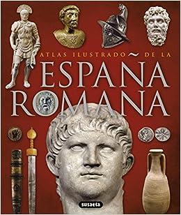La España romana (Atlas Ilustrado): Amazon.es: Susaeta, Equipo ...