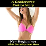 New Beginnings: Gender Swap Bareback Transformation Erotica | Mystique Vixen,Nikita Storm