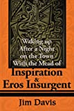 Waking up after a Night on the Town with the Mead of Inspiration and Eros Insurgent, Jim Davis, 0595182135