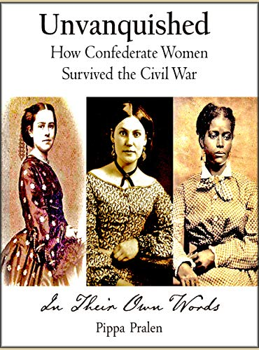 Unvanquished: How Confederate Women Survived the Civil War by [Pralen, Pippa]