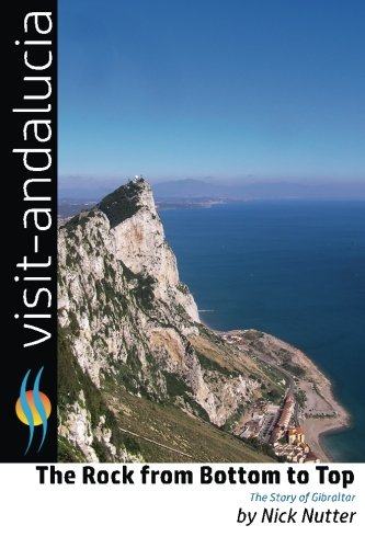 The Rock from Bottom to Top: The story of Gibraltar (Visit Andalucia) (Volume 4)