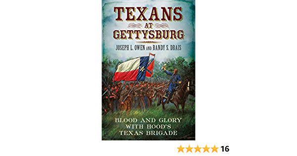 Texans At Gettysburg Blood And Glory With Hood S Texas Brigade Drais Randy S Owen Joseph L 9781625450609 Amazon Com Books