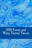 1001 Funny and Witty Twitter Tweets, Charlie Bennett, 1494880903
