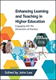 Enhancing Learning And Teaching In Higher Education: Engaging With The Dimensions Of Practice (UK Higher Education Humanities & Social Sciences Higher Educ)