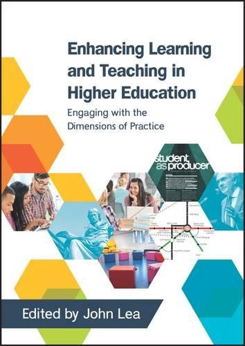 Enhancing Learning And Teaching In Higher Education: Engaging With The Dimensions Of Practice (UK Higher Education Human